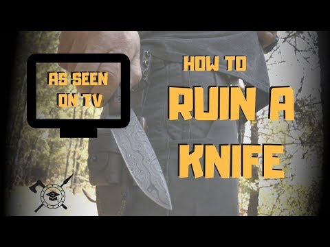How To Ruin A Knife   Some Very Bad Techniques From TV