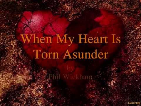 When My Heart Is Torn Asunder by Phil Wickman Lyrics