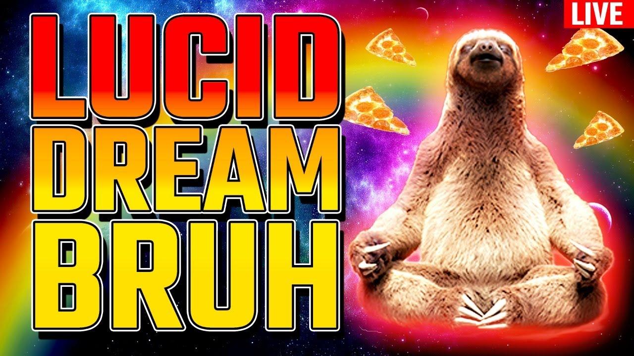 Lucid Dream Bruh!