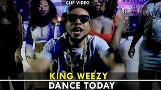 King Weezy - Dance Today [ Clip Officiel] 2016