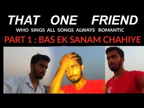 THAT ONE FRIEND WHO SING  ALL SONGS ALWAYS ROMANTIC    VK KI MAHIMA