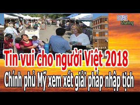 Tin vui cho người Việt 2018 : Ch,í,nh ph,ủ Mỹ xem x,é,t gi,ả,i ph,á,p nh,ậ,p t,ị,ch
