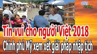 Tin Vui Cho Người Việt 2018 : Ch,í,nh Ph,ủ Mỹ Xem X,é,t Gi,ả,i Ph,á,p Nh,ậ,p T,ị,ch - Donate Sharing