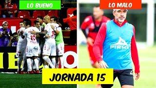 LO MEJOR y LO PEOR de la JORNADA 15 Liga MX Apertura 2019