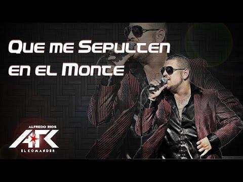 Que Me Sepulten En El Monte - El Komander (2015) Link De Descarga