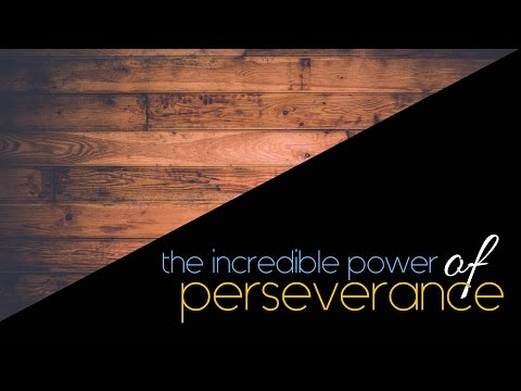 The Incredible Power of... | PT5 | Perseverance