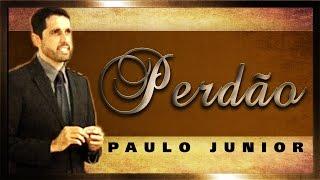O Perdão e As Consequências De Não Perdoar - Paulo Junior