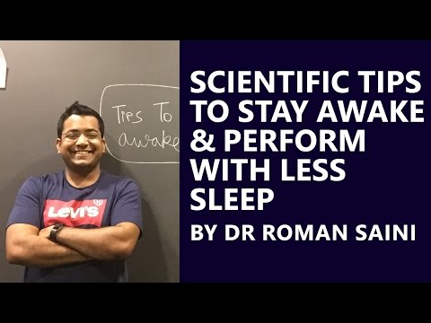 Dr. Roman Saini - Scientific Techniques to Stay Awake/ Perform with Less Sleep