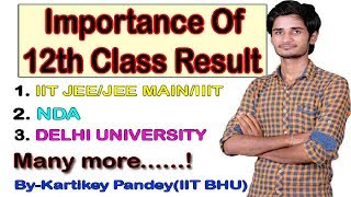 What is Importance of 12th Class Result in Future  IIT JEE/JEE MAIN/DU/NDA....etc  CHECK HERE