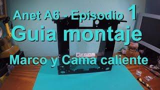 ANET A6 - Impresora 3D - Guía montaje - Episodio 1 -   Marco y Cama caliente (En español)