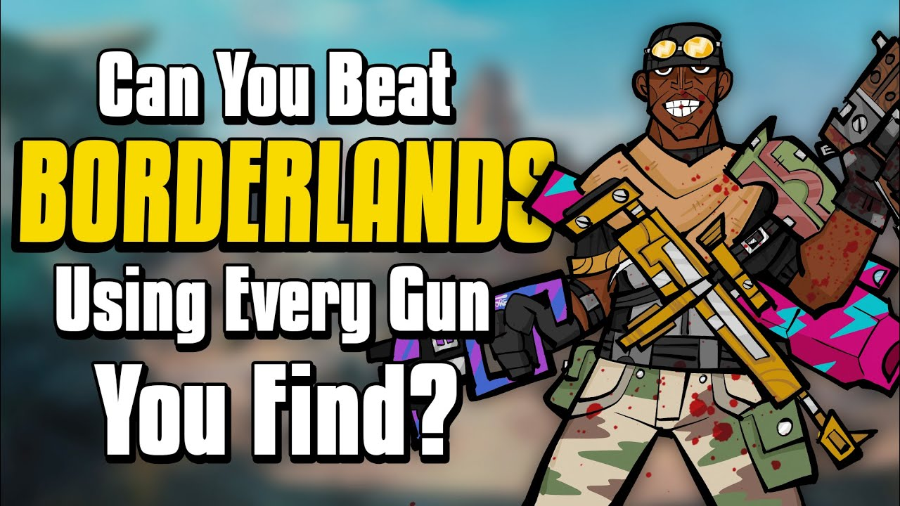 Can You Beat Borderlands By Using Every Weapon You Find?