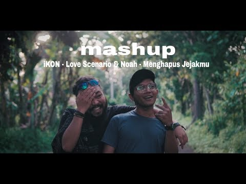 iKON - Love Scenario & Noah - Menghapus Jejakmu (Mashup)