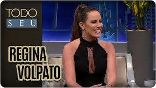 Entrevista com Regina Volpato - Todo Seu (23/02/18)