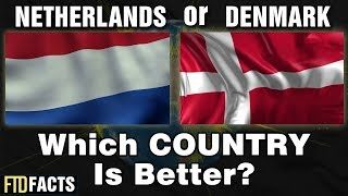 THE NETHERLANDS or DENMARK - Which Country Is Better?