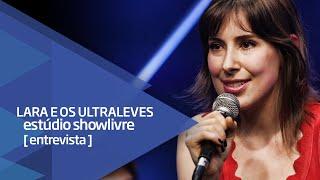Diversos idiomas, primeiro disco e os fãs  - Lara e os Ultraleves no Estúdio Showlivre 2016