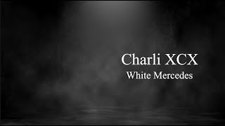 White Mercedes - Charli XCX [LYRICS VIDEO]
