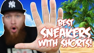 5 BEST SNEAKERS TO WEAR WITH SHORTS!!!! SUMMER 2017!!!!