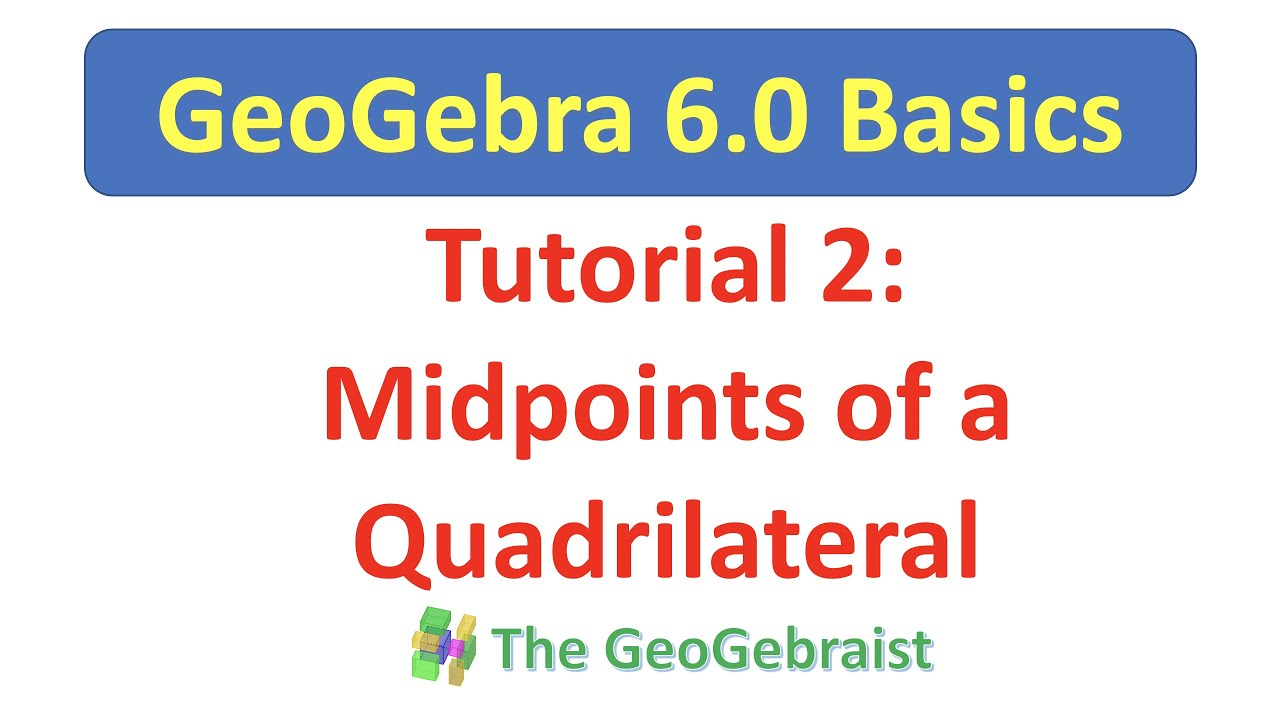 GeoGebra Tutorial 2: Midpoints of Quadrilateral