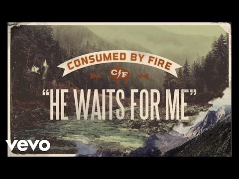 Consumed By Fire - He Waits For Me (Lyric Video)