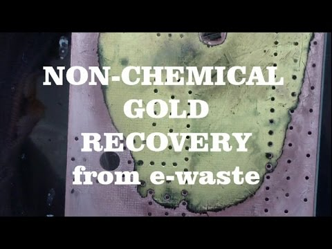 NON-CHEMICAL GOLD RECOVERY from e-waste