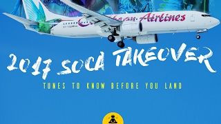 DJ JEL - 2017 SOCA TAKE OVER (TUNES TO KNOW BEFORE YOU LAND)