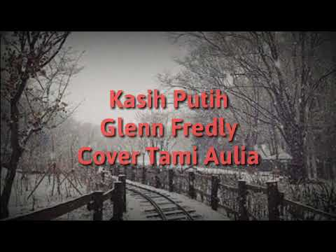 lirik-lagu-glenn-fredly_kasih-putih-cover-by-tami-aulia(lyrics)