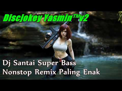 Dj Santai Super Bass Nonstop Remix Paling Enak