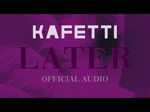 Kafetti - Later (Official Audio)