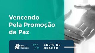 """Culto de Oração """"Vencendo pela promoção da Paz"""" - 17/11/2020"""