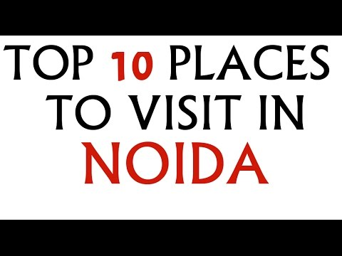 TOP 10 PLACES TO VISIT IN NOIDA