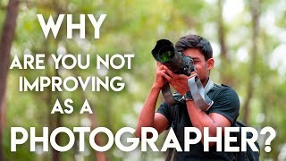 5 Reasons Why YOU are not Improving as a Photographer?