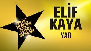 Elif Kaya - Yar - (Yıldız Tilbe'nin Yıldızlı Şarkıları) Resimi
