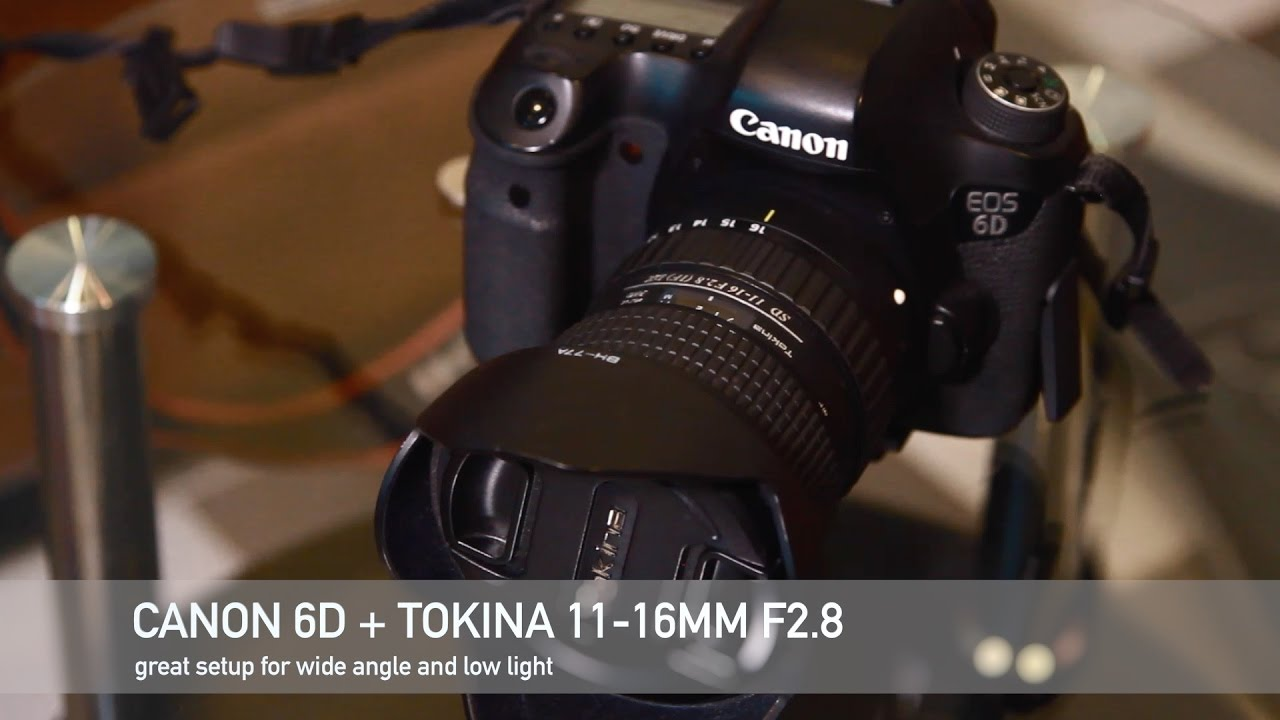 New Video Setup Canon Full Frame with Tokina 11-16mm f 2.8 lens ...
