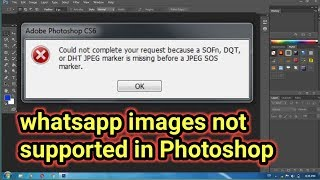 images not open in Adobe Photoshop error SOFn, DQT, DHT JPEG maker is missing before a JPG SOS