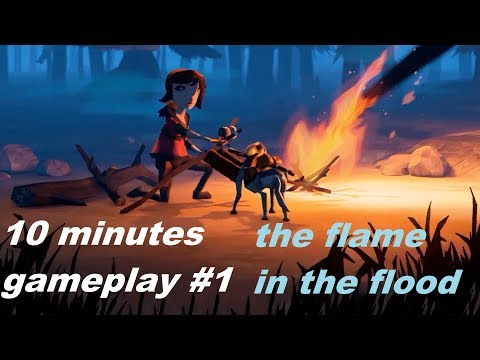 10 Minutes Gameplay #1 The Flame in the Flood |