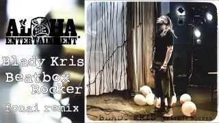 Blady Kris - Beatbox Rocker (Fonai remix)