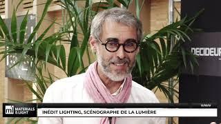 Materials & Light 2021 : Inédit Lighting, scénographe de la lumière