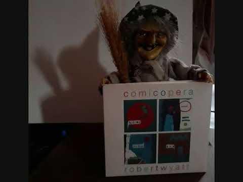 Robert Wyatt – Comicopera ~ full album