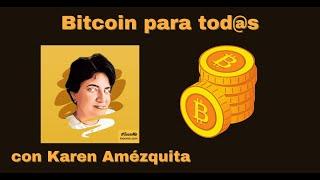 Bitcoin para tod@s con Karen Amézquita