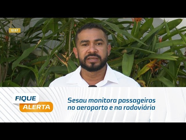 Sesau monitora passageiros no aeroporto e na rodoviária