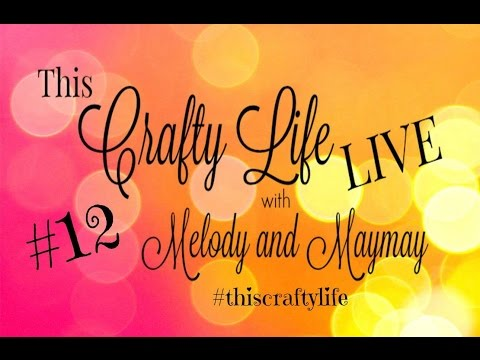 This Crafty Life LIVE #12 with Melody & Maymay  #Craftylifelive