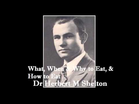 Dr Herbert M. Shelton - Natural Hygiene - What, When & Why t
