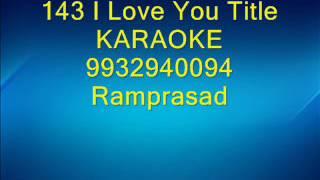 143 I Love You Title Karaoke by Ramprasad 9932940094