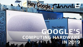 Google's computing hardware in 2019 at CES