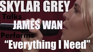 "Skylar Grey on James Wan, performs ""Everything I Need"""