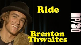 DP/30: Ride, Brenton Thwaites