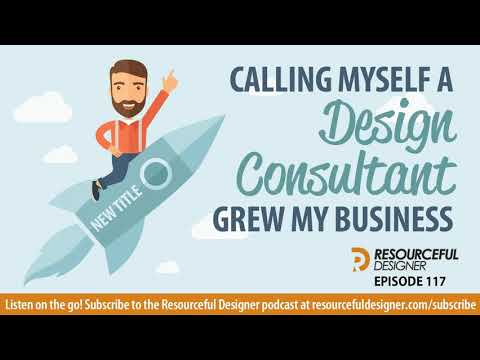 Calling Myself A Design Consultant Grew My Business - RD117