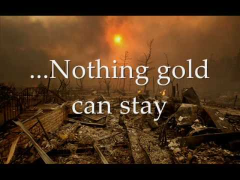 "an assessment of nothing gold can stay by robert frost ""nothing gold can stay"" is a poem written by robert frost in the year 1923 the poem illustrates the fact that nothing will last forever it especially stresses the fact that money will not last forever, and will soon disappear."