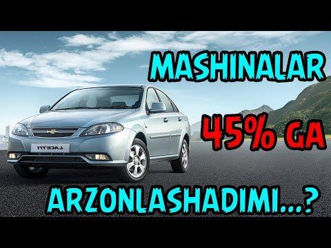MASHINALAR 45% ARZONLAYDI...MI?  | АВТОМОБИЛЬ БАҲОЛАРИ..