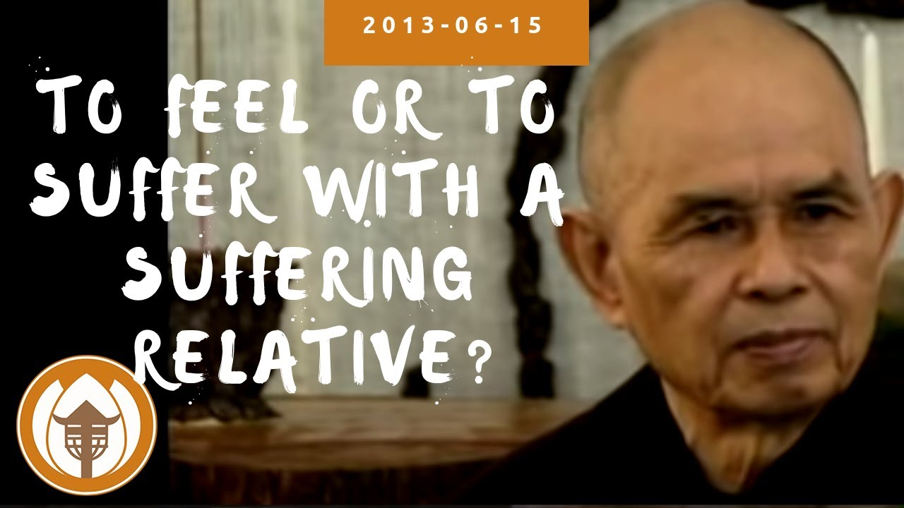 54b13a7ace689 To Feel or To Suffer with a Suffering Relative? | Thich Nhat Hanh Answers  Questions, 2013 06 15